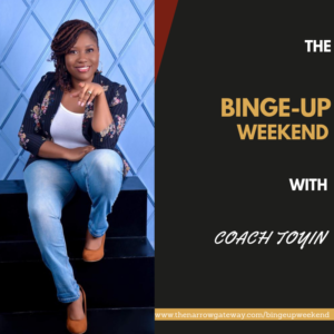 The Binge-Up Weekend With Coach Toyin