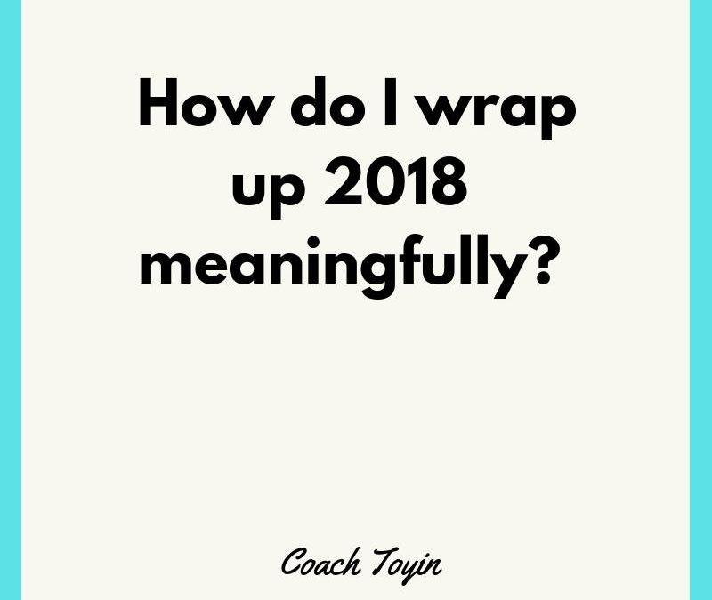 How Do I Wrap Up 2018 Meaningfully?
