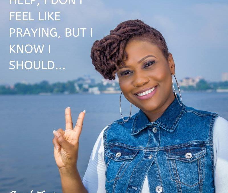 Help, I Don't Feel Like Praying But I Know I Should…