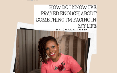 How Do I Know I've Prayed Enough About Something I'm Facing In My Life