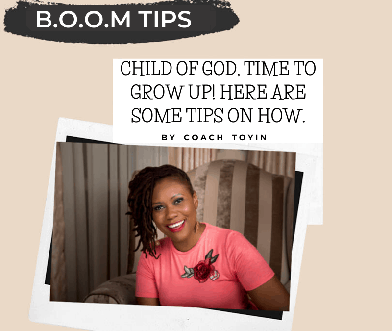 Child of God, Time to Grow Up! Here Are Some Tips on How