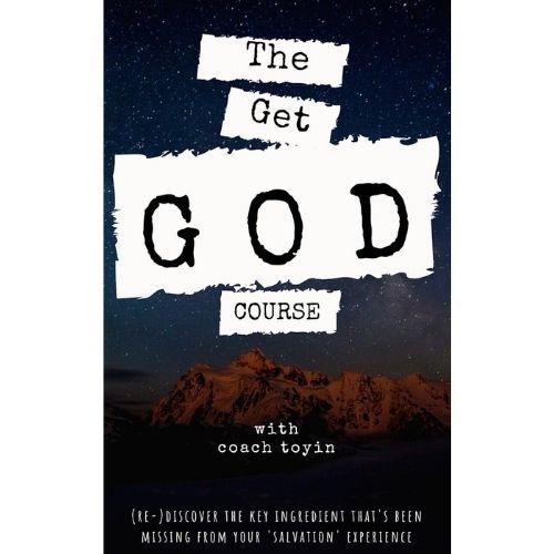 Get God Course with coach toyin